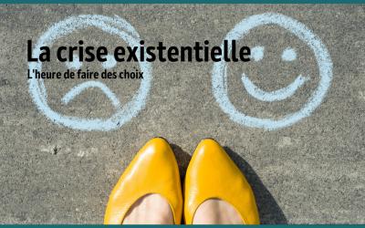 La crise existentielle – l'heure de faire des choix