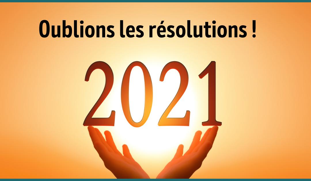 Oublions les résolutions pour 2021 !